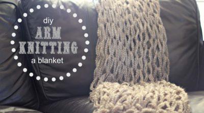DIY Arm Knitting a Blanket Video & Tutorial