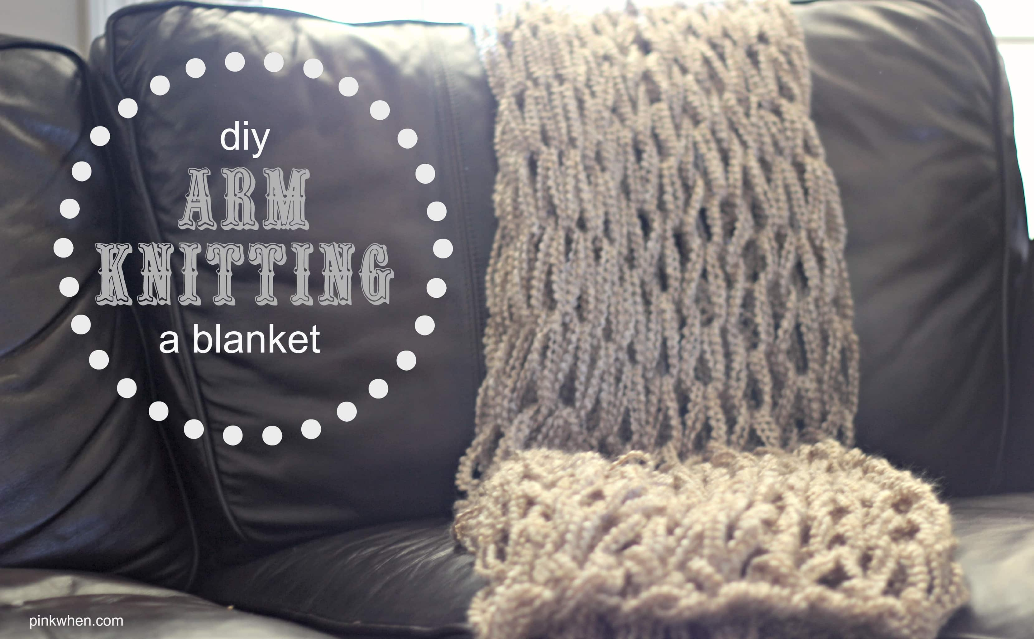 Arm Knitting a Blanket - A Great Gift idea! PinkWhen