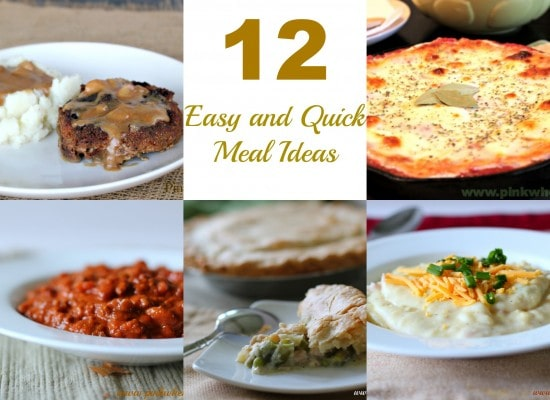 12 Easy and Quick Meal Ideas