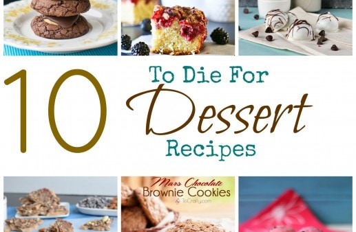 Get your shopping lists and your appetites ready for these amazing 10 To Die For Dessert Recipes!