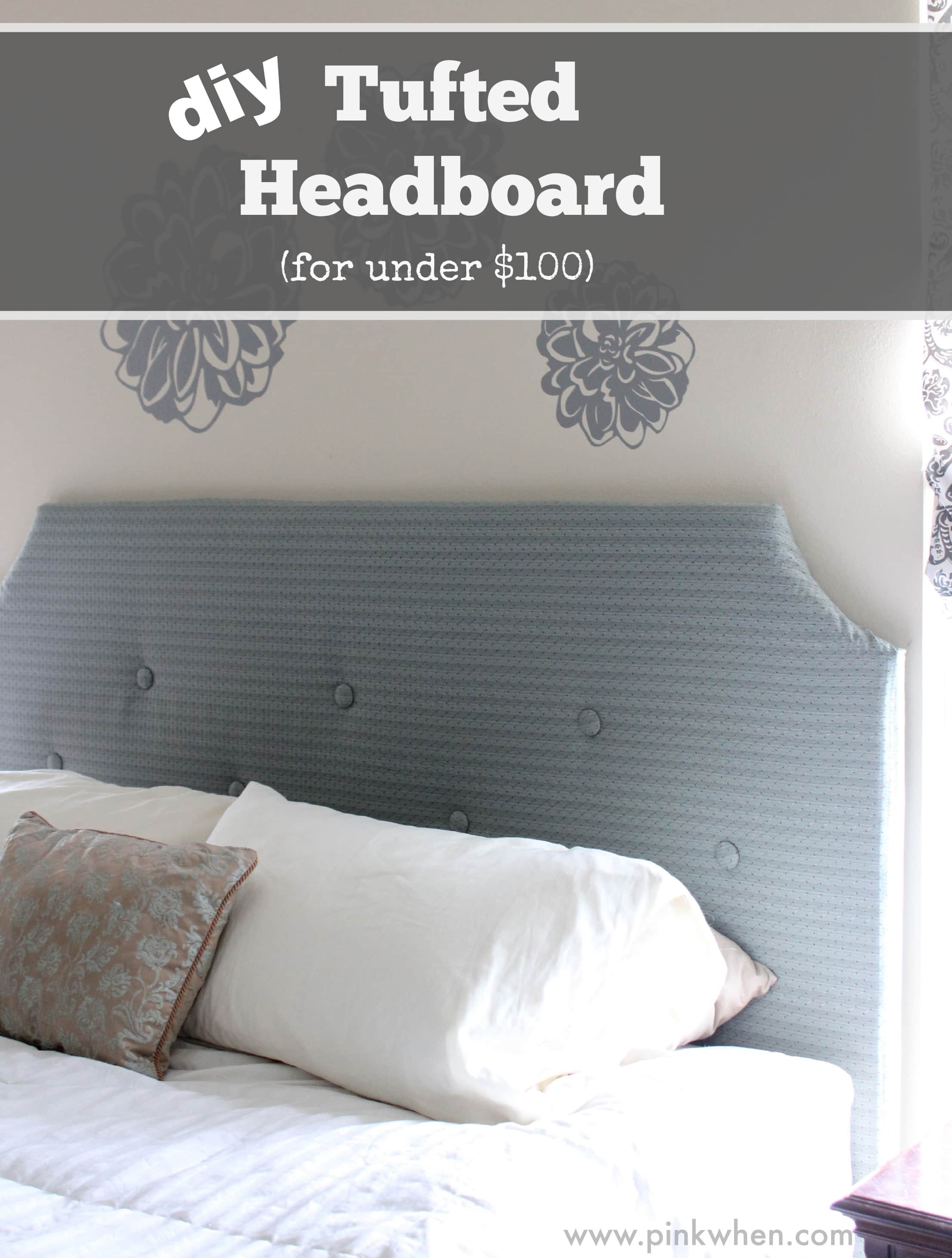 DIY Tufted Headboard for under $100 via PinkWhen.com