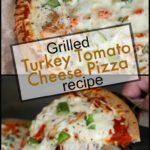 Grilled Turkey Tomato Cheese Pizza Recipe