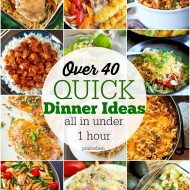 Over 40 Quick Dinner Ideas (All in Under 1 Hour!)