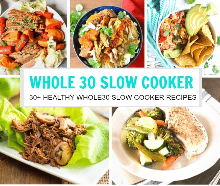 Collage of some of the 30+ Whole30 Healthy Slow Cooker Recipes we are sharing