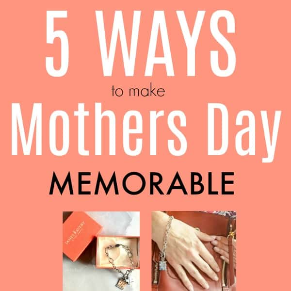 5 Ways to Make Mothers Day Memorable