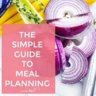 How to Meal Plan – The Simple Guide to Meal Planning